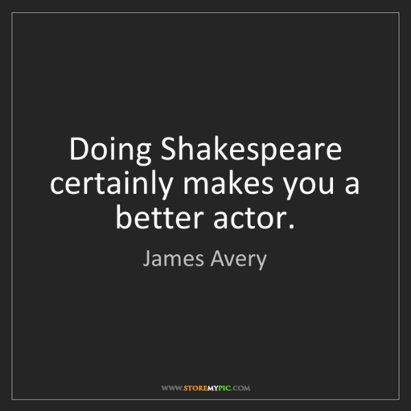 James Avery: Doing Shakespeare certainly makes you a better actor.