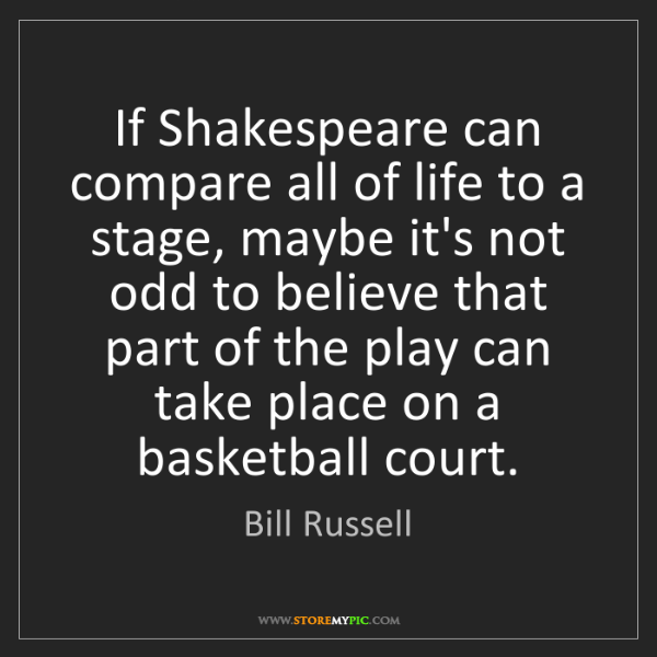 Bill Russell: If Shakespeare can compare all of life to a stage, maybe...