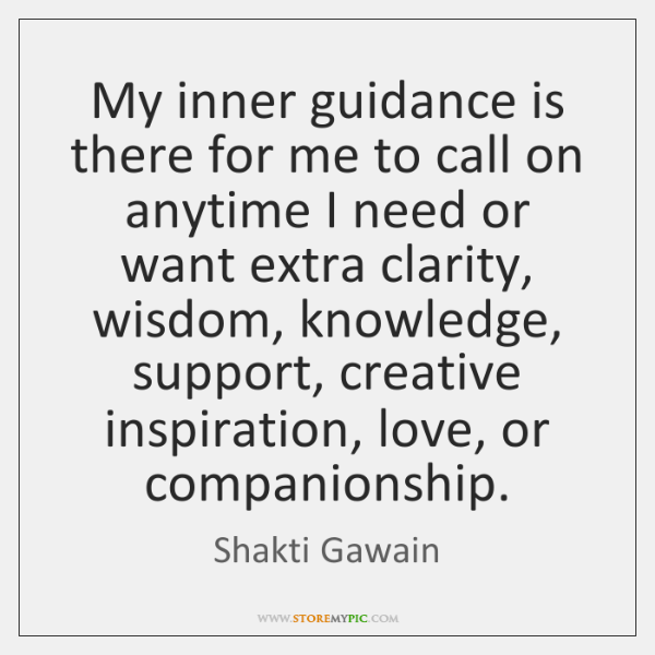 My inner guidance is there for me to call on anytime I ...