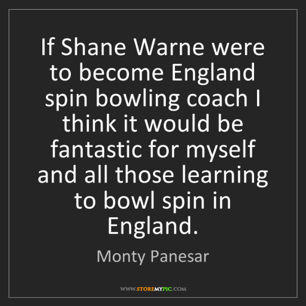 Monty Panesar: If Shane Warne were to become England spin bowling coach...