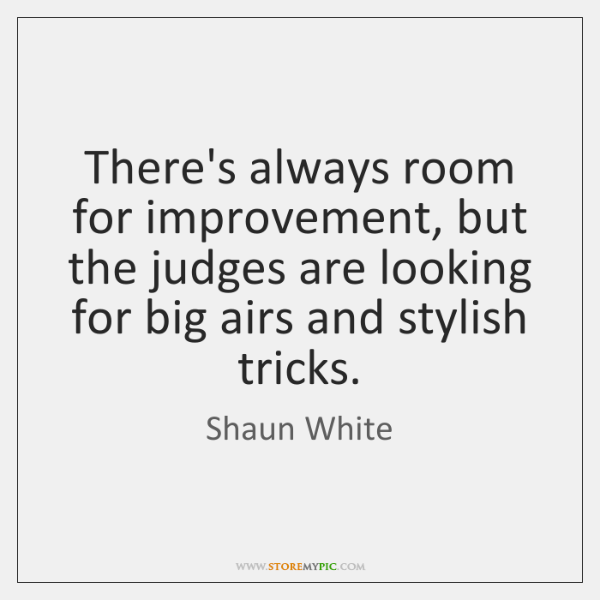 There's always room for improvement, but the judges are looking for big ...