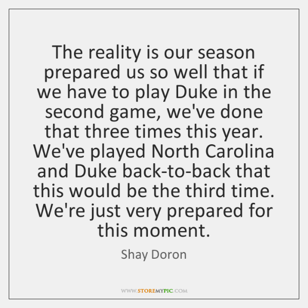 The reality is our season prepared us so well that if we ...