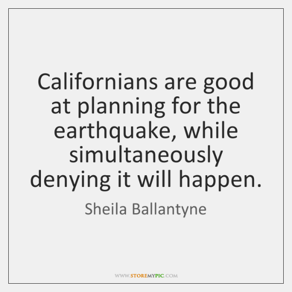 Californians are good at planning for the earthquake, while simultaneously denying it ...