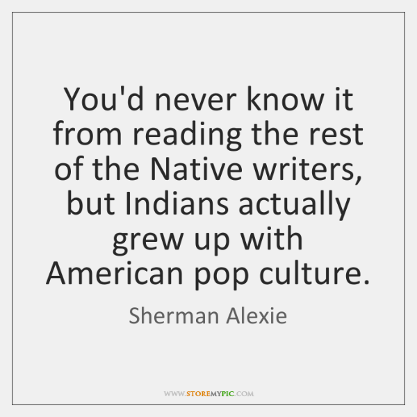 You'd never know it from reading the rest of the Native writers, ...