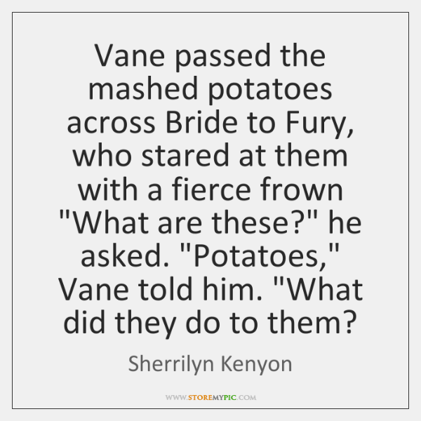 Vane passed the mashed potatoes across Bride to Fury, who stared at ...