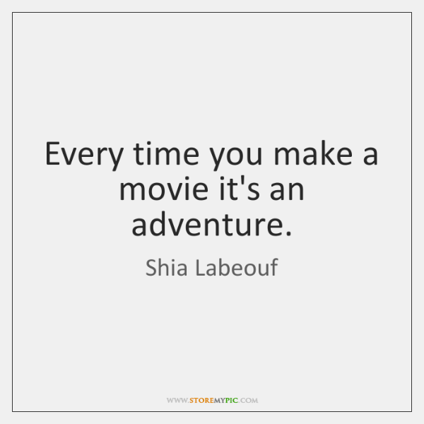 Every time you make a movie it's an adventure.