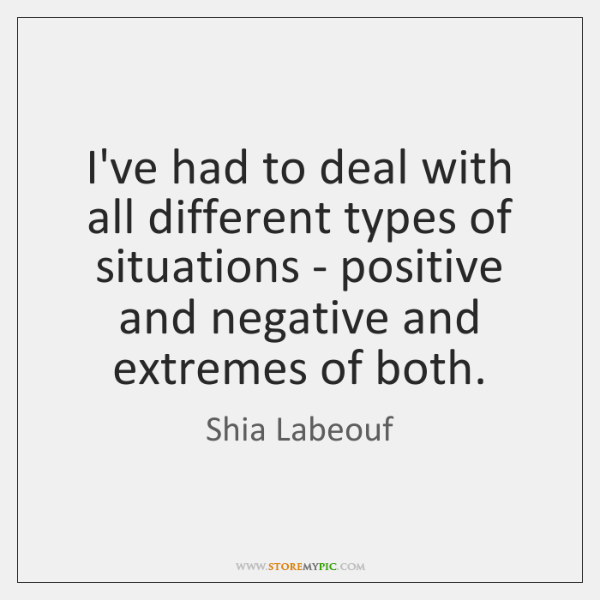I've had to deal with all different types of situations - positive ...