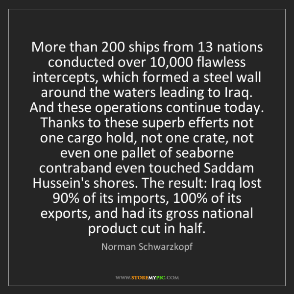 Norman Schwarzkopf: More than 200 ships from 13 nations conducted over 10,000...