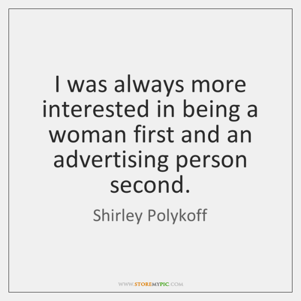 I was always more interested in being a woman first and an ...