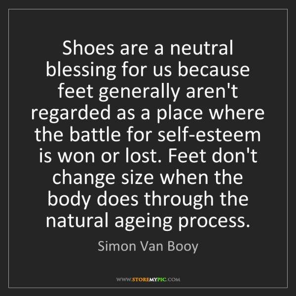 Simon Van Booy: Shoes are a neutral blessing for us because feet generally...