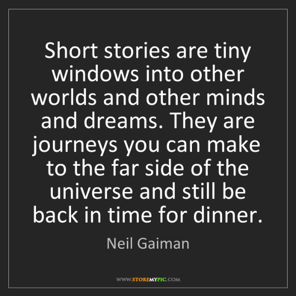 Neil Gaiman: Short stories are tiny windows into other worlds and...