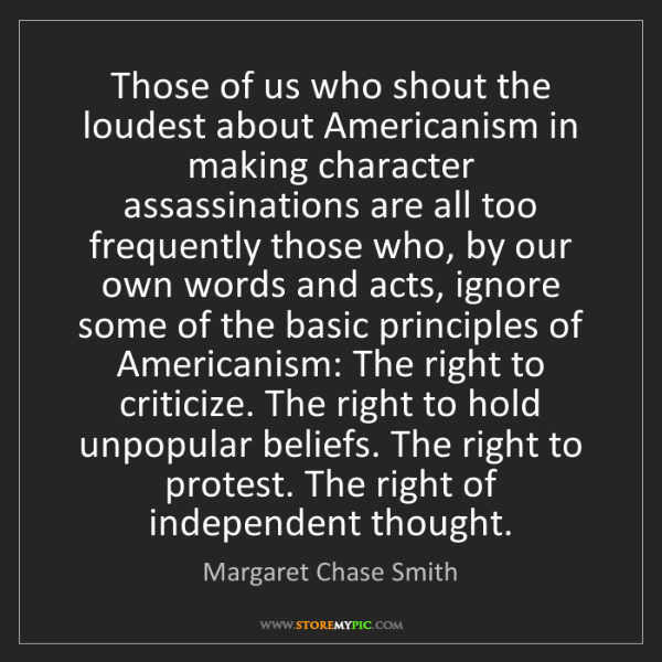 Margaret Chase Smith: Those of us who shout the loudest about Americanism in...