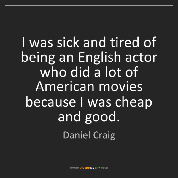 Daniel Craig: I was sick and tired of being an English actor who did...