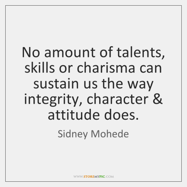 No amount of talents, skills or charisma can sustain us the way ...