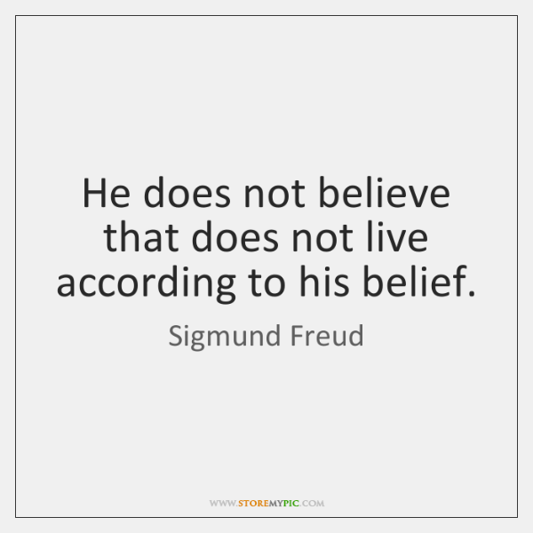 He does not believe that does not live according to his belief.