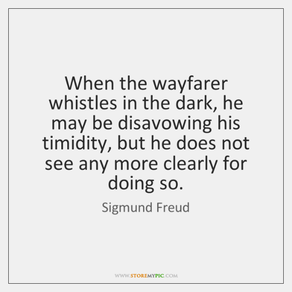 When the wayfarer whistles in the dark, he may be disavowing his ...