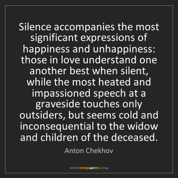 Anton Chekhov: Silence accompanies the most significant expressions...
