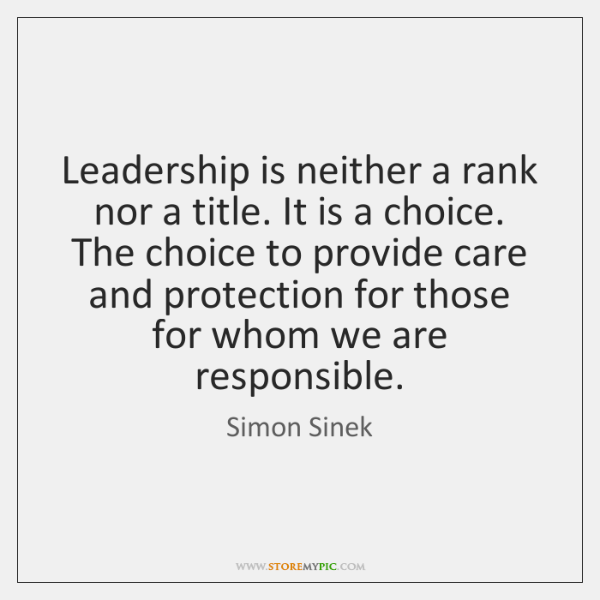 Leadership is neither a rank nor a title. It is a choice. ...
