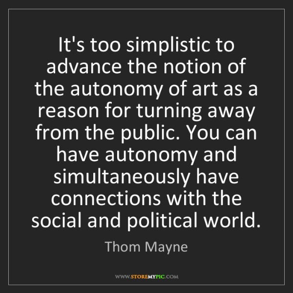 Thom Mayne: It's too simplistic to advance the notion of the autonomy...