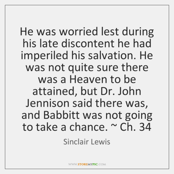 He was worried lest during his late discontent he had imperiled his ...