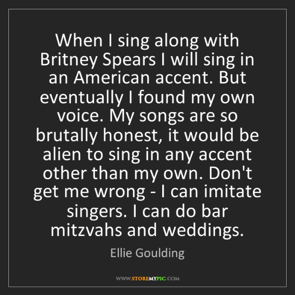 Ellie Goulding: When I sing along with Britney Spears I will sing in...