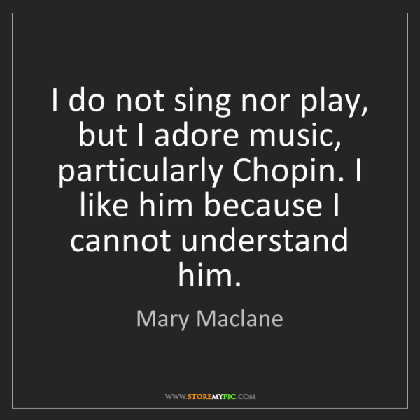Mary Maclane: I do not sing nor play, but I adore music, particularly...