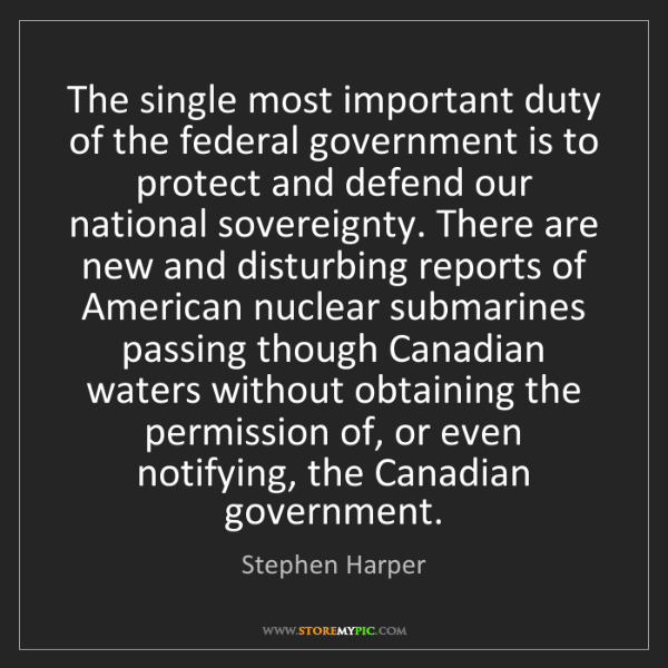 Stephen Harper: The single most important duty of the federal government...