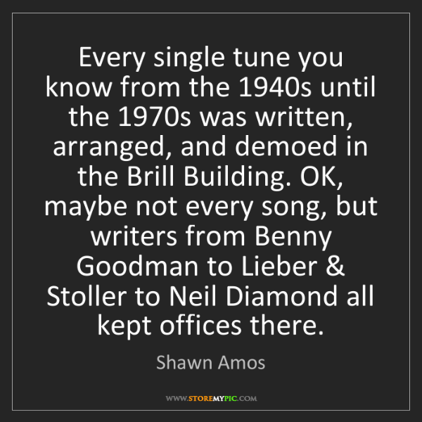 Shawn Amos: Every single tune you know from the 1940s until the 1970s...