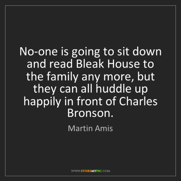 Martin Amis: No-one is going to sit down and read Bleak House to the...