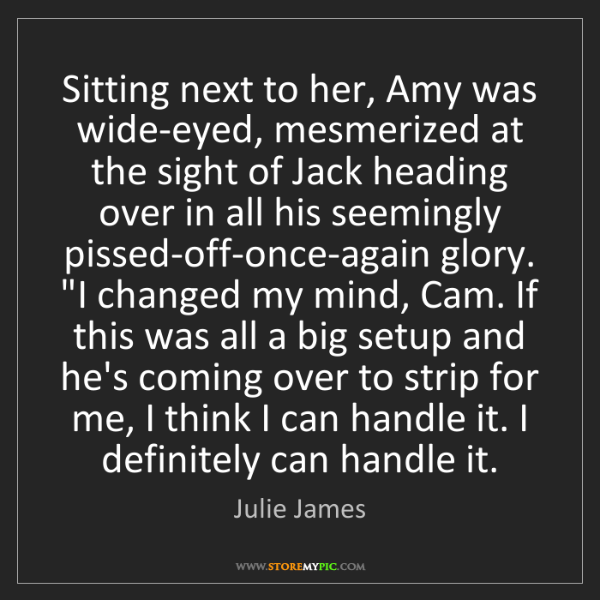 Julie James: Sitting next to her, Amy was wide-eyed, mesmerized at...