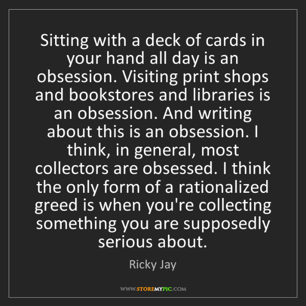 Ricky Jay: Sitting with a deck of cards in your hand all day is...
