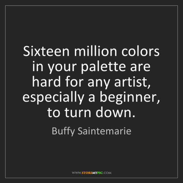 Buffy Saintemarie: Sixteen million colors in your palette are hard for any...