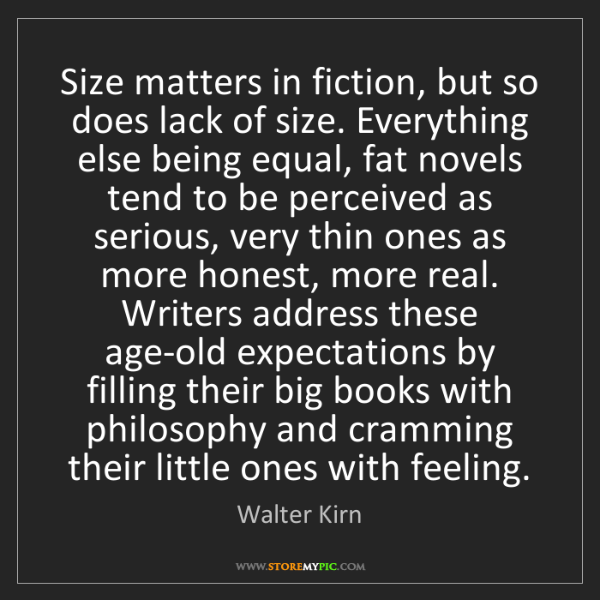 Walter Kirn: Size matters in fiction, but so does lack of size. Everything...
