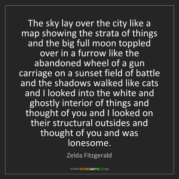 Zelda Fitzgerald: The sky lay over the city like a map showing the strata...