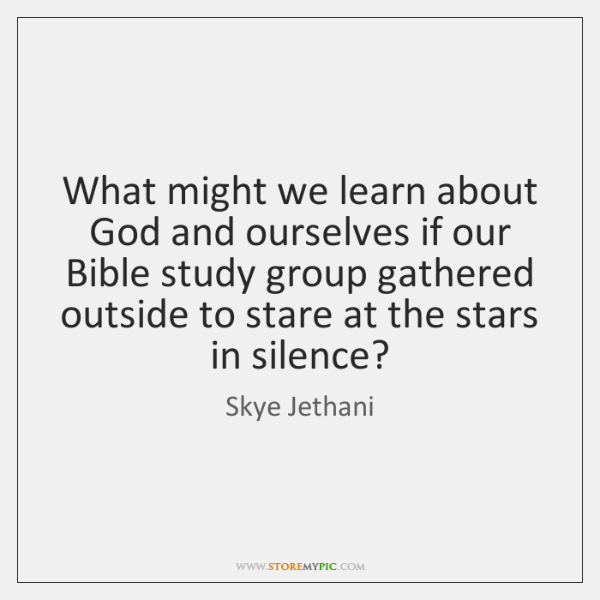 What might we learn about God and ourselves if our Bible study ...