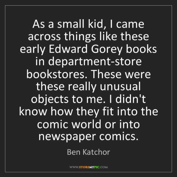 Ben Katchor: As a small kid, I came across things like these early...
