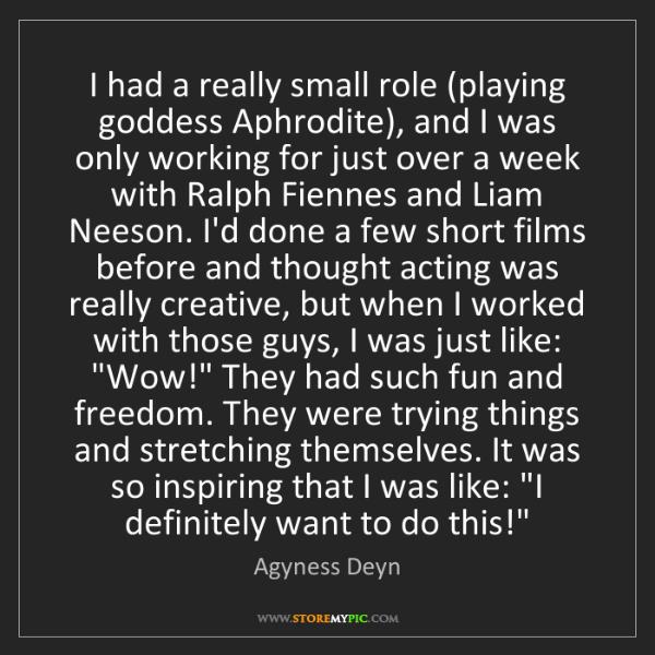 Agyness Deyn: I had a really small role (playing goddess Aphrodite),...