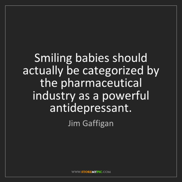 Jim Gaffigan: Smiling babies should actually be categorized by the...