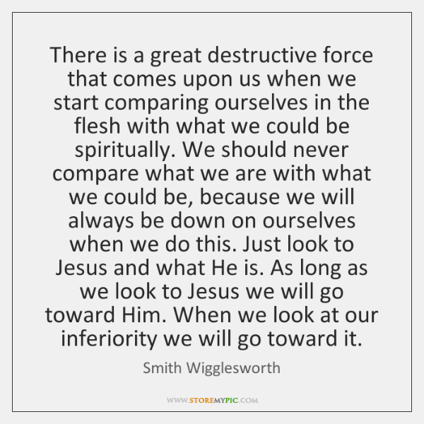 There is a great destructive force that comes upon us when we ...