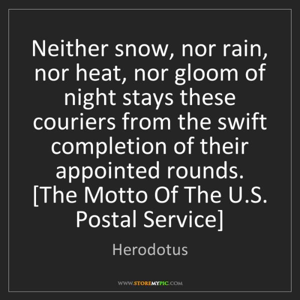 Herodotus: Neither snow, nor rain, nor heat, nor gloom of night...