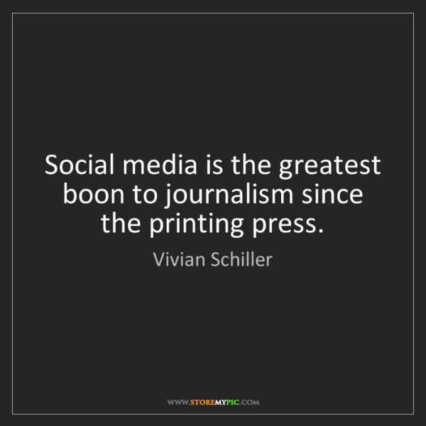 Vivian Schiller: Social media is the greatest boon to journalism since...