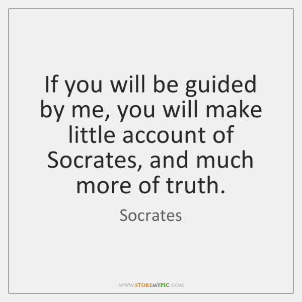 If you will be guided by me, you will make little account ...