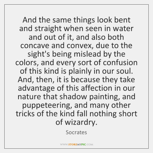 And the same things look bent and straight when seen in water ...