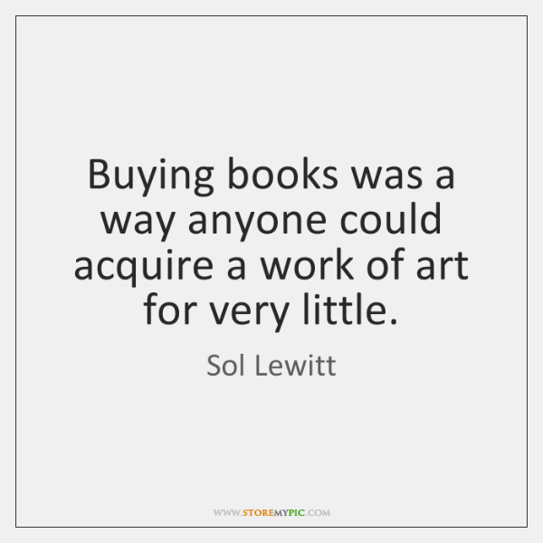 Buying books was a way anyone could acquire a work of art ...