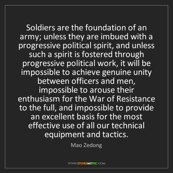 Mao Zedong: Soldiers are the foundation of an army; unless they are...