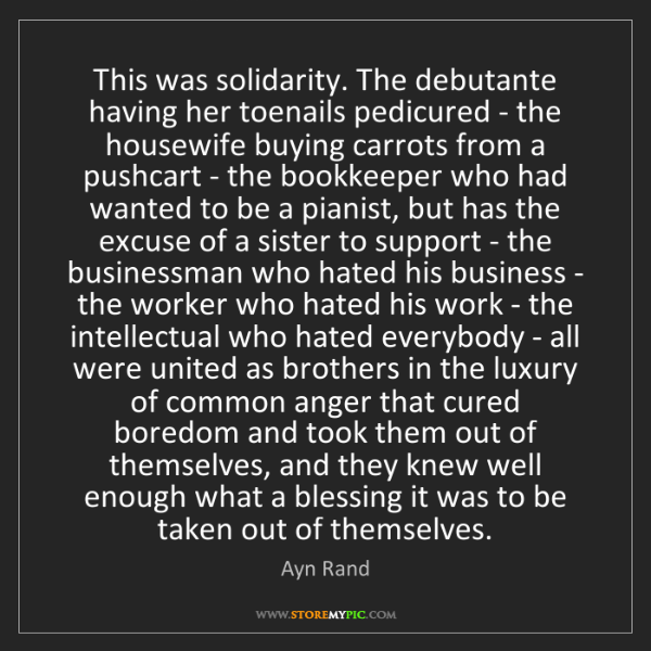 Ayn Rand: This was solidarity. The debutante having her toenails...