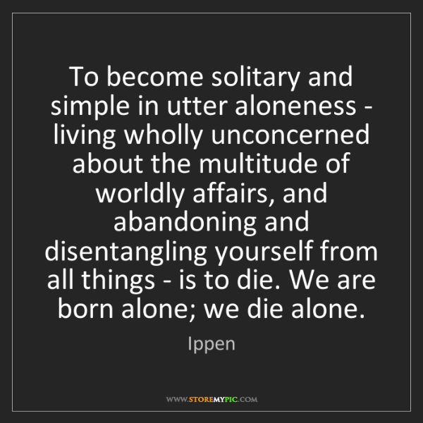 Ippen: To become solitary and simple in utter aloneness - living...