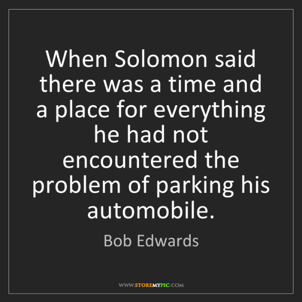 Bob Edwards: When Solomon said there was a time and a place for everything...