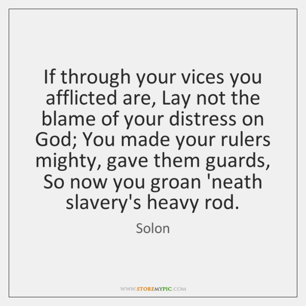 If through your vices you afflicted are, Lay not the blame of ...