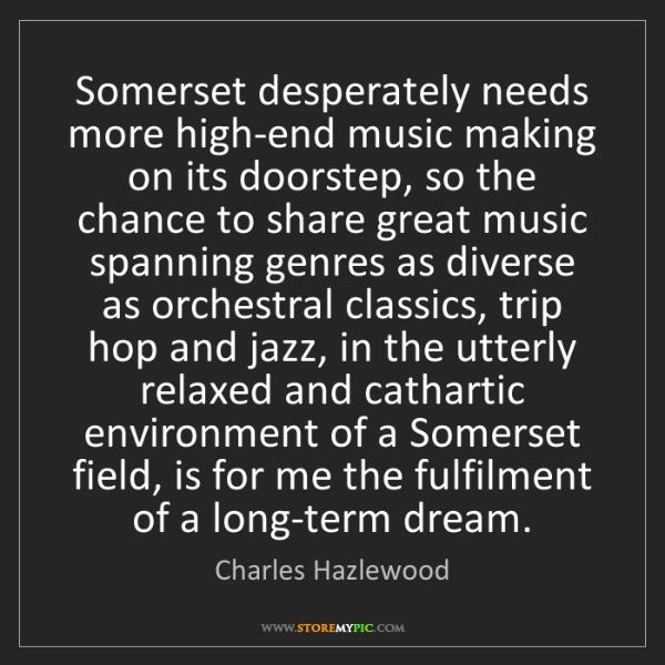 Charles Hazlewood: Somerset desperately needs more high-end music making...